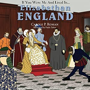 If You Were Me and Lived in... Elizabethan England (An Introduction to Civilizations Throughout Time ) (Volume 3)