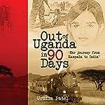 Out of Uganda in 90 Days   Urmila Patel