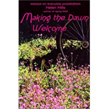 Making the Dawn Welcome: Essays on Everyday Possibilities