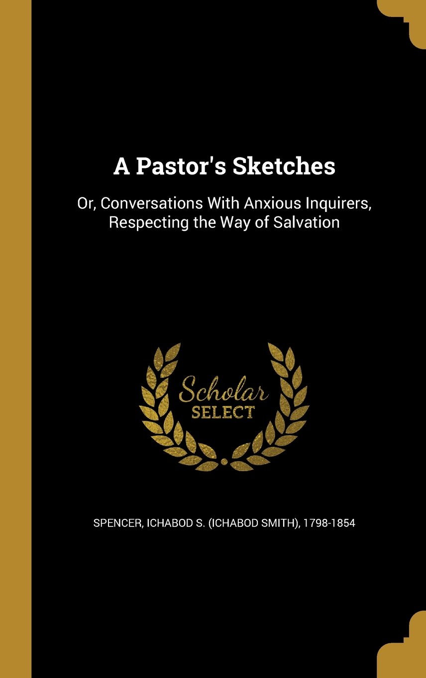 Download A Pastor's Sketches: Or, Conversations with Anxious Inquirers, Respecting the Way of Salvation pdf epub