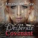 Desperate Covenant: Dying Covenant Trilogy, Book 2 Audiobook by Amanda M. Lee Narrated by Erin deWard