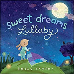 Sweet Dreams Lullaby Betsy E Snyder 9780307980601 Amazoncom Books