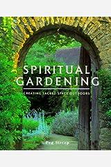 Spiritual Gardening: Creating Sacred Space Outdoors Hardcover