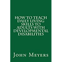 How to Teach Daily Living Skills to Adults With Developmental Disabilities