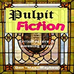 Pulpit Fiction: A Gallery of Clerical Errors and Amusing Grace | Dan