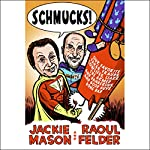 Schmucks!: Our Favorite Fakes, Frauds, Lowlifes, Liars, the Armed and Dangerous, and Good Guys Gone Bad | Jackie Mason,Raoul Felder
