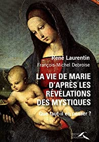 La vie de Marie d'après les révélations des mystiques par René Laurentin