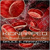 Kidnapped: The Phalanx Blood Series Part I | Bruce E. Arrington
