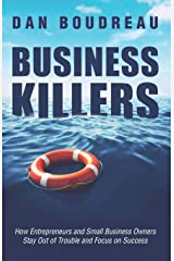 BUSINESS KILLERS: How Entrepreneurs and Small Business Owners Stay Out of Trouble and Focus on Success Paperback