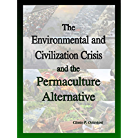 The Environmental and Civilization Crisis and the Permaculture Alternative