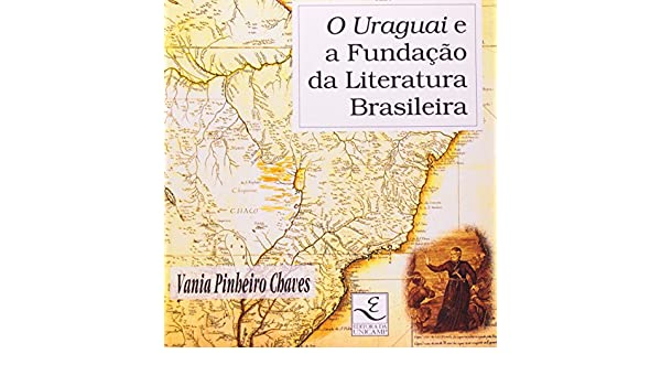 O Uraguai e a fundacao da literatura brasileira (Colecao Viagens da voz) (Portuguese Edition): Vania Pinheiro Chaves: 9788526804098: Amazon.com: Books
