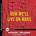 How We'll Live on Mars Audiobook by Stephen Petranek Narrated by Stephen Petranek