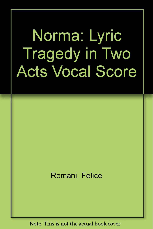 Norma: Lyric Tragedy in Two Acts Vocal Score: Felice Romani, Vincenzo  Bellini: 9789999671323: Amazon.com: Books