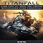 Titanfall 2: Game Tips, PC, Xbox, PS4, Cheats Multiplayer Guide Unofficial    The Yuw
