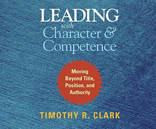 Leading with Character and Competence: Moving Beyond Title, Position, and Authority by Dreamscape Media