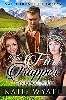 Mail Order Bride: The Fur Trapper: Clean Historical Western Romance (Sweet Frontier Cowboys Series Book 7) by [Wyatt, Katie]