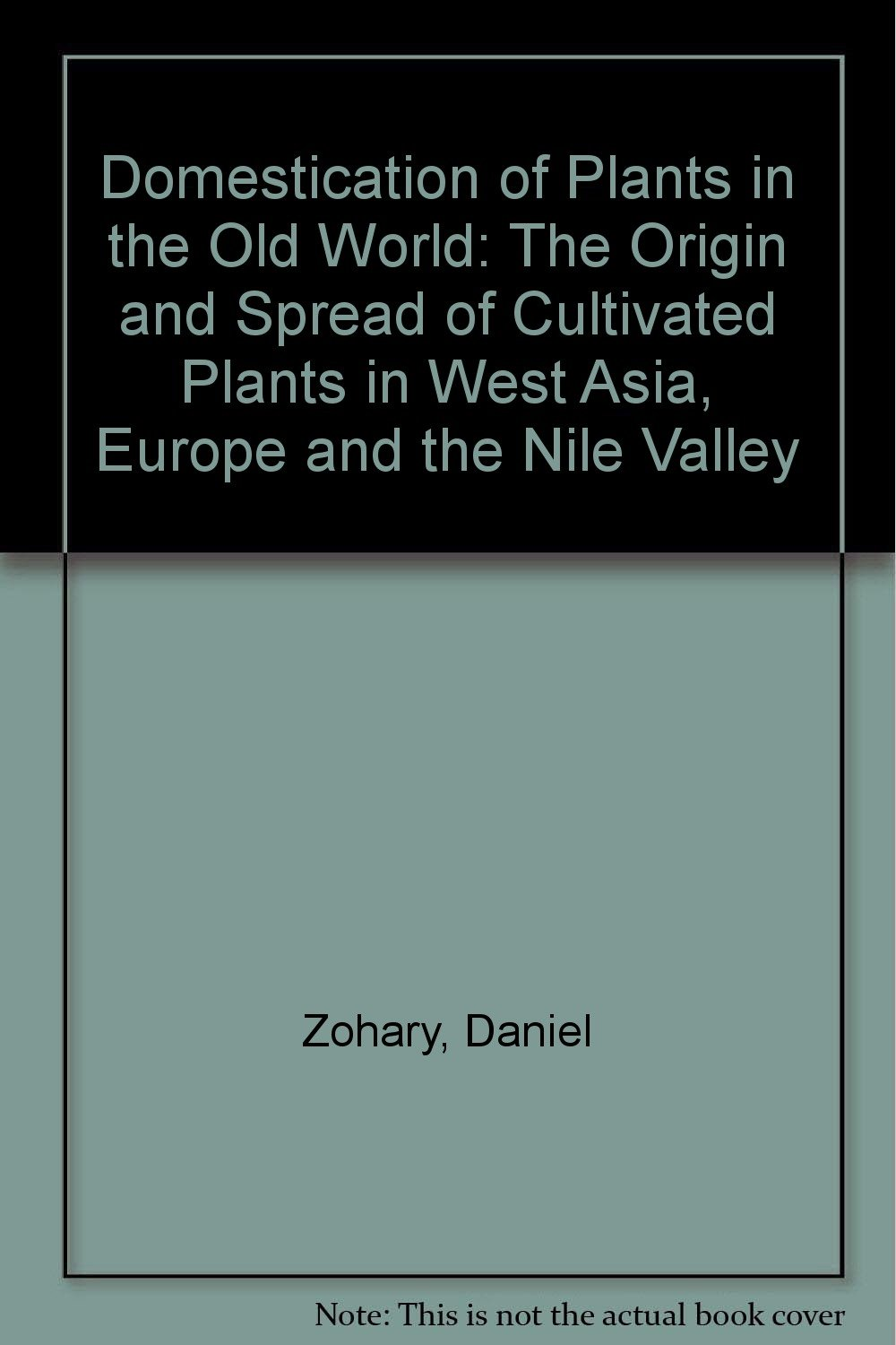 Domestication of Plants in the Old World: The Origin and Spread of Cultivated  Plants in West Asia, Europe, and the Nile Valley: Amazon.ca: Daniel Zohary,  ...