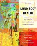 Mind/Body Health: The Effects of Attitudes, Emotions and Relationships (3rd Edition)