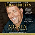 MONEY Master the Game: 7 Simple Steps to Financial Freedom | Livre audio Auteur(s) : Tony Robbins Narrateur(s) : Tony Robbins, Jeremy Bobb