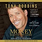 MONEY Master the Game: 7 Simple Steps to Financial Freedom Hörbuch von Tony Robbins Gesprochen von: Tony Robbins, Jeremy Bobb