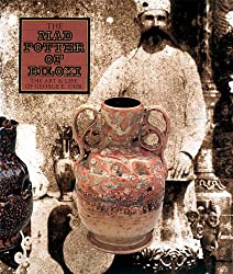 The Mad Potter of Biloxi: Art and Life of George E. Ohr