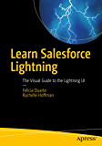 Learn Salesforce Lightning: The Visual Guide to the Lightning UI (English Edition)