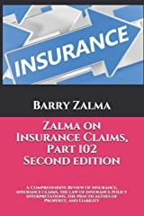 Zalma on Insurance Claims Part 102 Second Edition: A Comprehensive Review of insurance, insurance claims, the law of insurance policy interpretations, the practicalities of Property,  and Liability Paperback