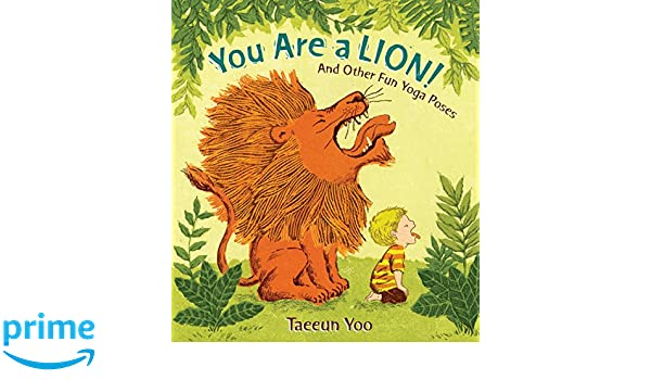 You Are a Lion!: And Other Fun Yoga Poses: Amazon.es: Taeeun ...