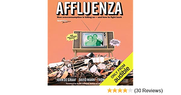 Amazon Affluenza How Over Consumption Is Killing Us And How