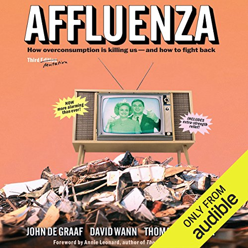 Affluenza: How Over-Consumption Is Killing Us - And How We Can Fight Back by Audible Studios