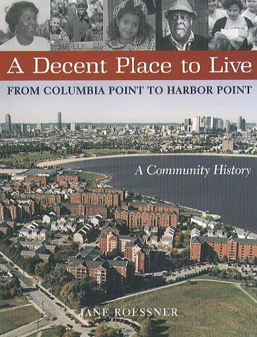 A Decent Place To Live: From Columbia Point to Harbor Point-A Community History