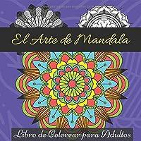 El Arte de Mandala: Libro de Colorear
