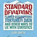 Standard Deviations: Flawed Assumptions, Tortured Data, and Other Ways to Lie with Statistics Hörbuch von Gary Smith Gesprochen von: Tim Andres Pabon
