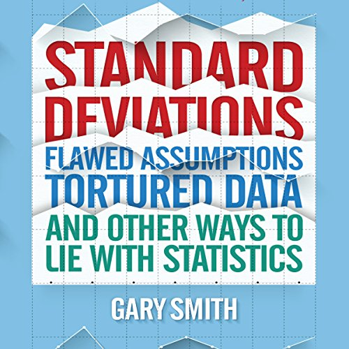 Standard Deviations: Flawed Assumptions, Tortured Data, and Other Ways to Lie with Statistics by Gildan Media, LLC