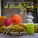 A Deadly Yarn: A Knitting Mystery, Book 3 | Maggie Sefton
