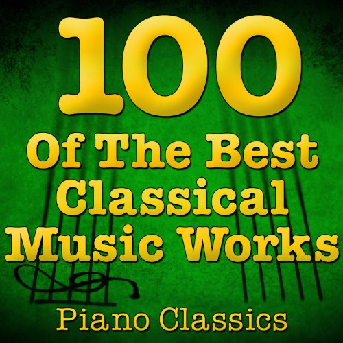 (100 Of The Best Classical Music Works (Piano Classics))