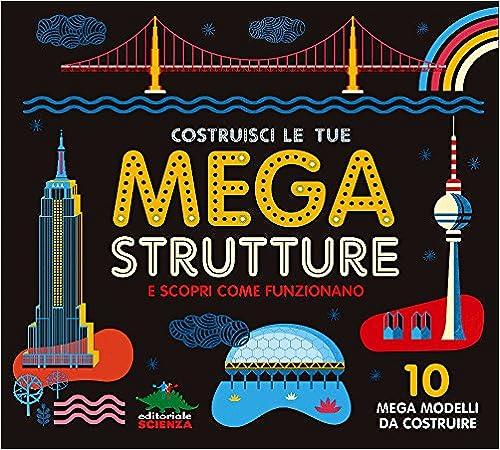 Costruisci le tue mega strutture e scopri come funzionano. Ediz. illustrata. Con gadget