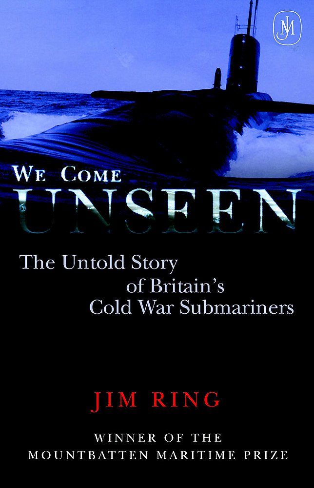We Come Unseen: The Untold Story of Britain's Cold War Submariners