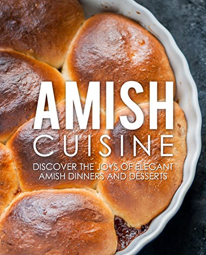 Amish Cuisine: Discover the Joys of Elegant Amish Dinners and Desserts (2nd Edition) by BookSumo Press