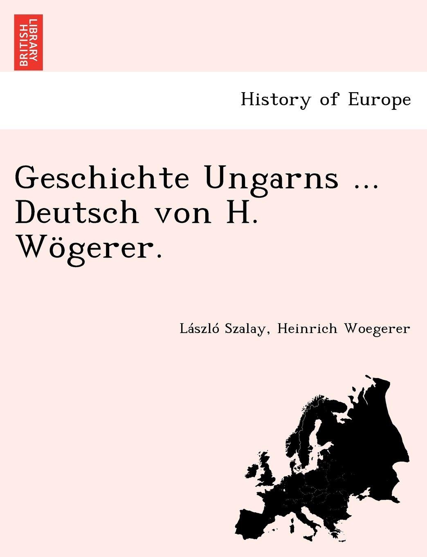 Download Geschichte Ungarns ... Deutsch von H. Wögerer. (German Edition) ebook