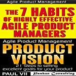 Agile Product Management: Product Vision 21 Tips & The 7 Habits of Highly Effective Agile Product Managers |  Paul Vii