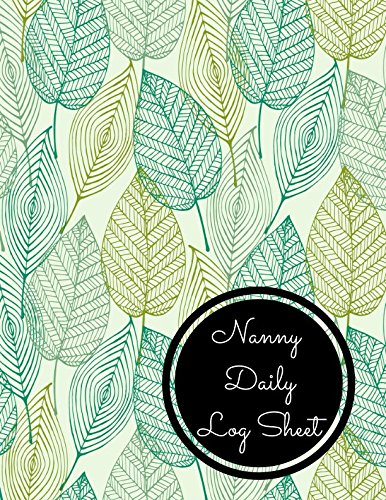 Nanny Daily Log Sheet: Large 8.5 Inches By 11 Inches Log Book For Boys And Girls Log Feed Diaper changes Sleep To Do List And Notes