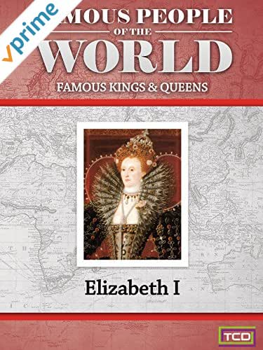 Famous People of the World - Famous Kings & Queens - Queen Elizabeth I