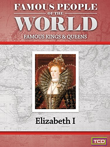 Famous People of the World - Famous Kings & Queens - Queen Elizabeth I -