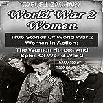 World War 2 Women: True Stories of World War 2 Women in Action: The Women Heroes and Spies of World War 2 | Cyrus J. Zachary