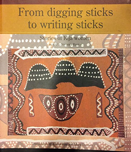 From digging sticks to scribble literary works sticks: Stories of Kija women as told to Veronica Ryan