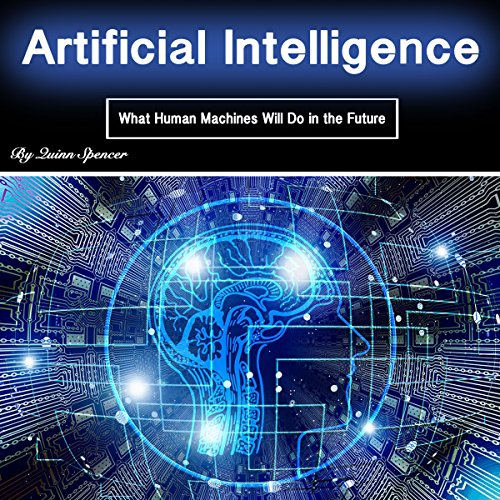 [BEST] Artificial Intelligence: What Human Machines Will Do in the Future<br />K.I.N.D.L.E