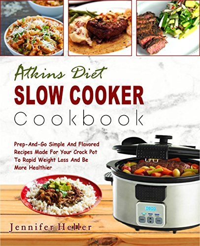 Atkins Diet Slow Cooker Cookbook: Prep -And-Go Simple And Flavored Recipes Made For Your Crock Pot To Rapid Weight Loss And Be More Healthier (Low Carb Diet, Ketogenic Diet, Keto Diet) - Low Vision Appliances