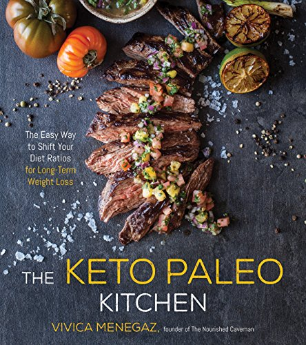 The Keto Paleo Kitchen: The Easy Way to Shift Your Diet Ratios for Long-Term Weight Loss by Vivica Menegaz