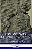 img - for The Babylonian Legends of Creation (Illustrated) book / textbook / text book
